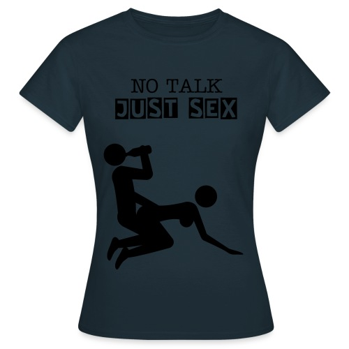 No Talk Just Sex: T-shirt - Women's T-Shirt