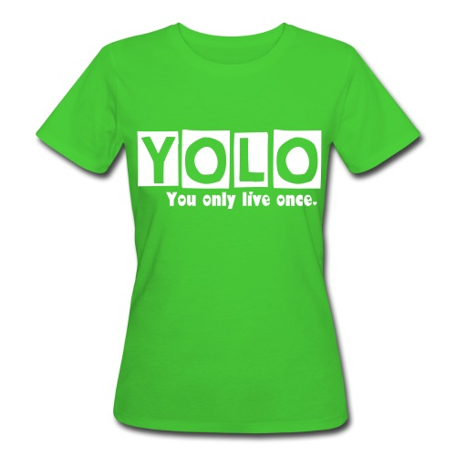 - You only live once. - Frauen Bio-T-Shirt