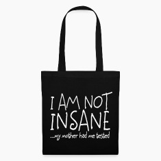 I am not insane ... my mother had me tested II Bags