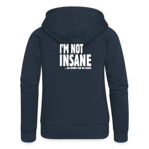 I am not insane ... my mother had me tested Hoodies & Sweatshirts - Women's Premium Hooded Jacket