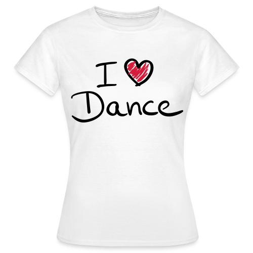 I Love Dance - Women's T-Shirt