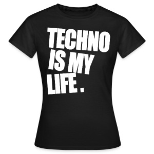 Girl Shirt Techno Is My Life #2 - Frauen T-Shirt