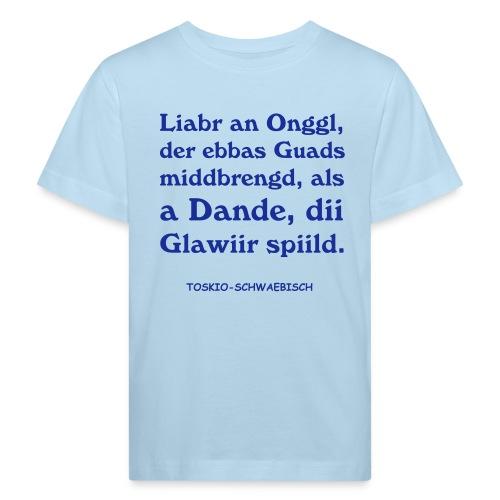 Liabr an Onggl ... von TOSKIO-SCHWAEBISCH - Kinder Bio-T-Shirt