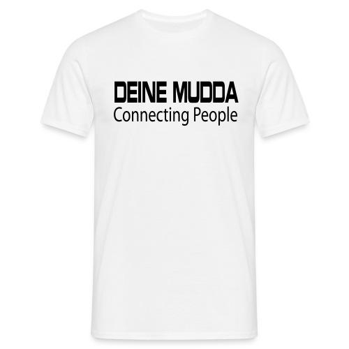 Deine Mudda Connecting People T-Shirt Weiß - Männer T-Shirt