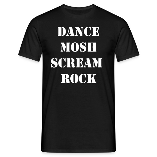 Male- Dance, Mosh, Scream, Rock - Men's T-Shirt