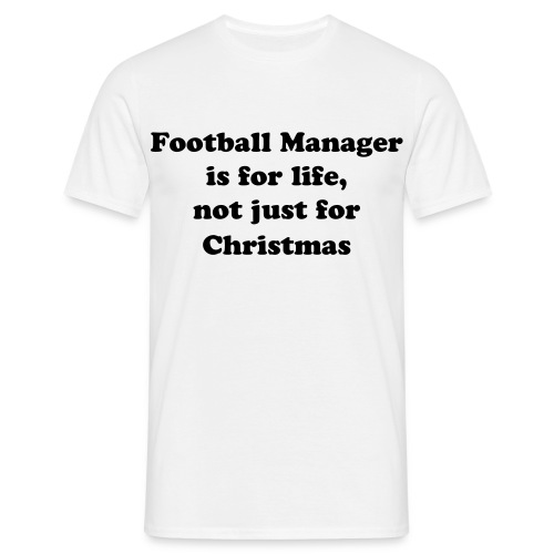 Football Manager is for life - Men's T-Shirt