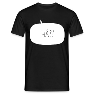 Hä-Shirt - Männer T-Shirt