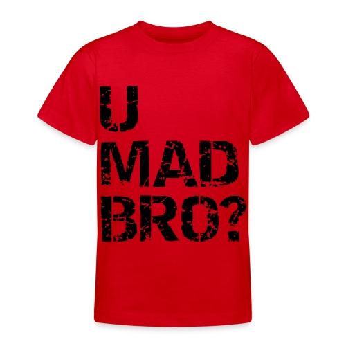 U MAD BRO- T-Shirt - Teenage T-Shirt