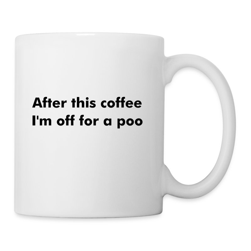 after this cofee I'm off for a poo - Mug
