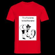 T-Shirts ~ Men's T-Shirt ~ I'm a firestarter, twisted firestarter