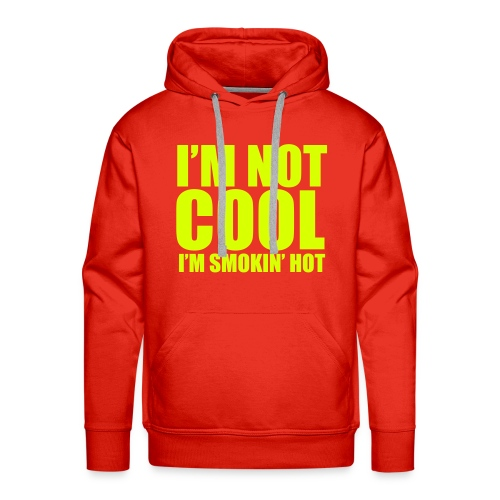 Funny capuchontrui I'm not cool, I'm smoking hot! - Mannen Premium hoodie