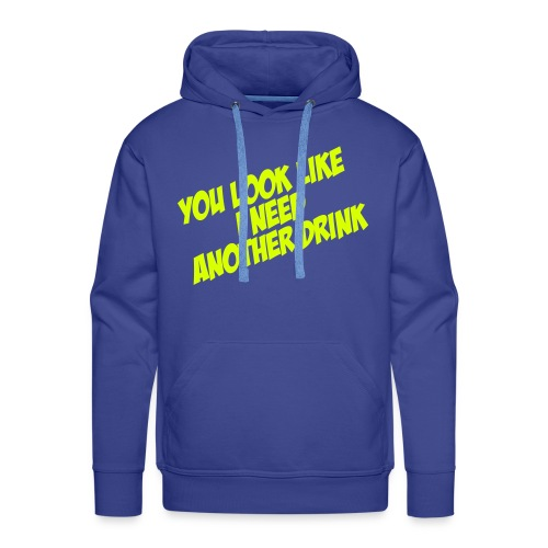 Herensweater You look like I need another drink - Mannen Premium hoodie