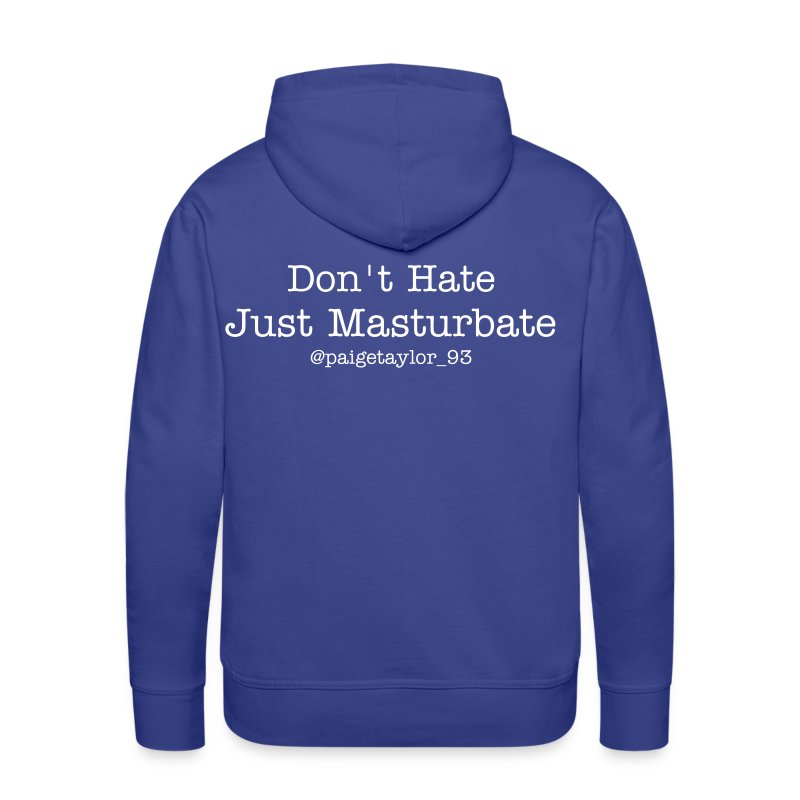 #Don't Hate Just Masturbate - Men's Premium Hoodie