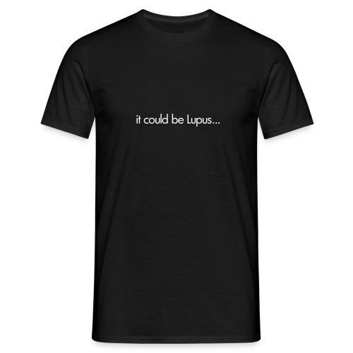 it could be Lupus... - Mannen T-shirt