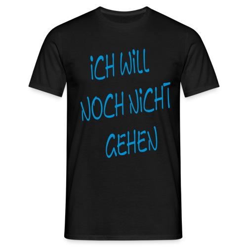 KingMen - Man Shirt Ich will noch nicht gehen! - Männer T-Shirt
