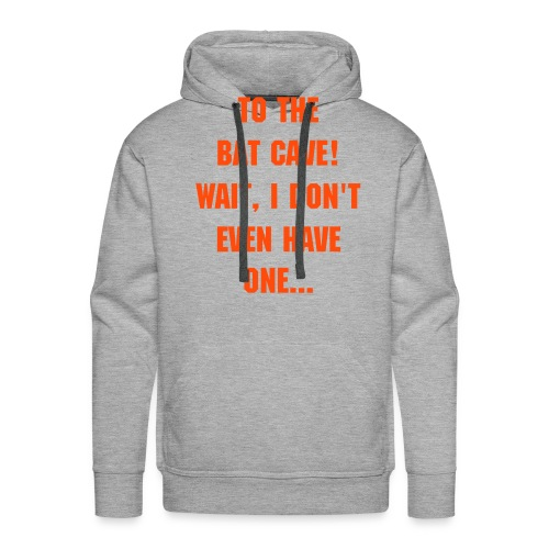 To The Bat Cave!... FAIL! - Men's Premium Hoodie