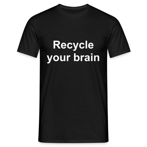 Recycle your brain - Männer T-Shirt