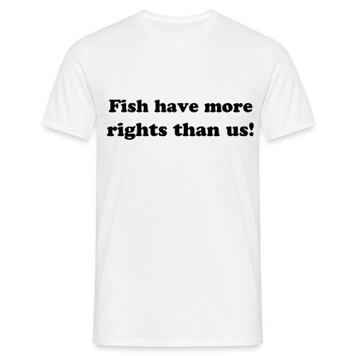 Fish have more rights - Men's T-Shirt