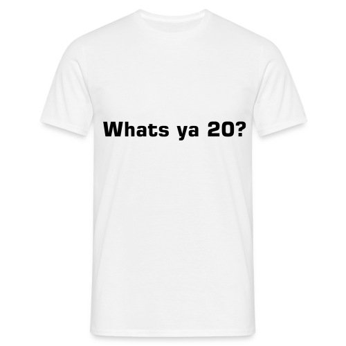 Whats ya 20? - Men's T-Shirt