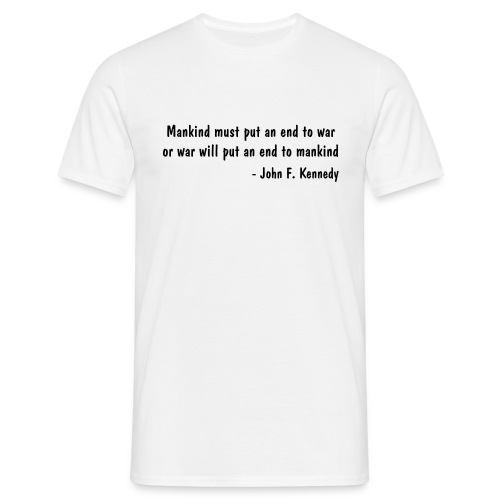 Man must put an end to war or war will put an end to mankind - Men's T-Shirt