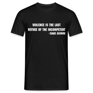 Violence is the last refuge of the incompetent - Men's T-Shirt