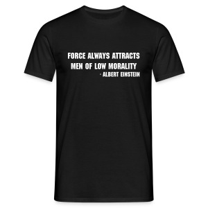 Force always attracts men of low morality - Men's T-Shirt