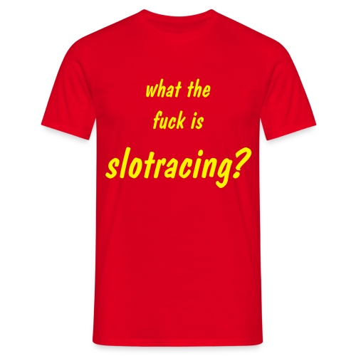 what the f*** is slotracing? - Shirt: rot; Druck: gelb - Männer T-Shirt