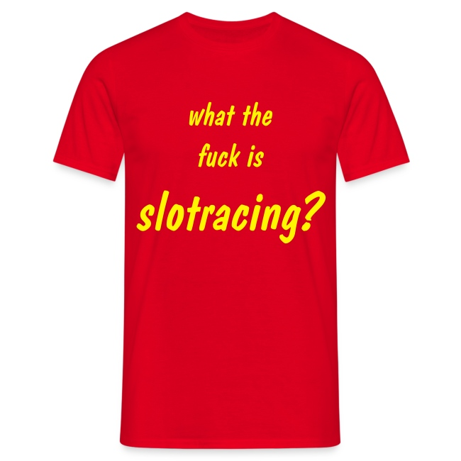 what the f*** is slotracing? - Shirt: rot; Druck: gelb