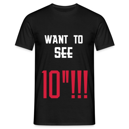 want to see 10 inch T - Mannen T-shirt