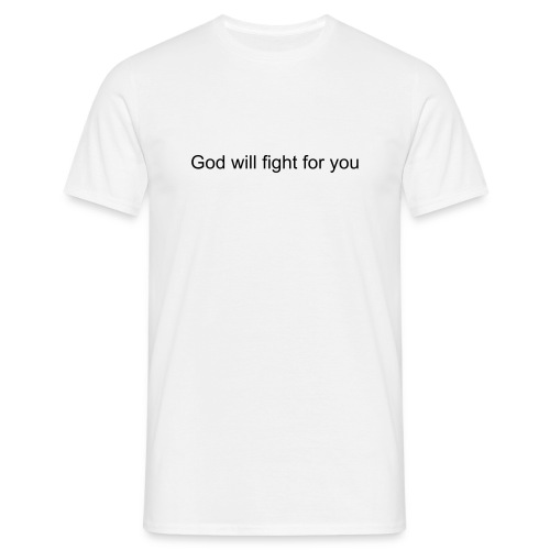 God will fight for you - Men's T-Shirt
