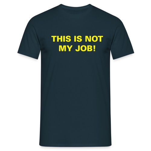 Not my job - Männer T-Shirt