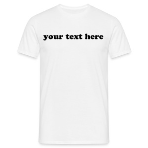 choose your own text - white - Men's T-Shirt
