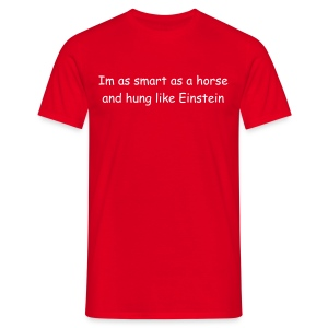 Im as smart as a horse and hung like Einstein - Men's T-Shirt