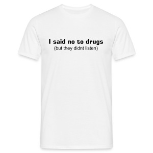 i said no to drugs (but they didnt listen) - Men's T-Shirt