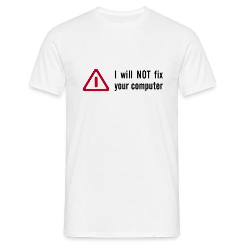 I will not fix your Computer - Männer T-Shirt