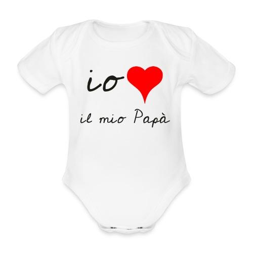 Io amo il mio Papà - Body ecologico per neonato a manica corta