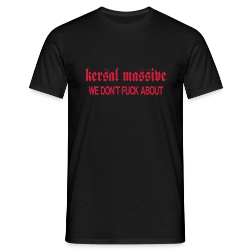 Kersal Don't Fuck About - Men's T-Shirt