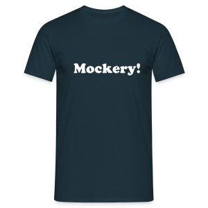 Mockery - Men's T-Shirt