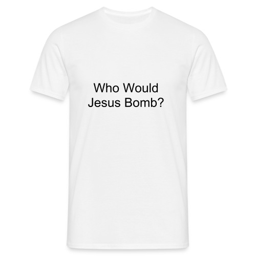 Who Would Jesus Bomb? T-shirt (12 colours available) - Men's T-Shirt