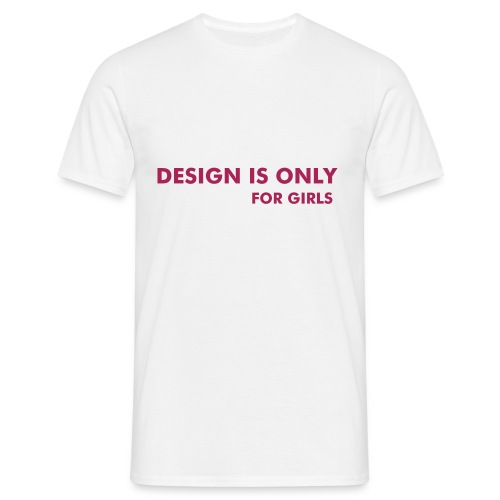 design is only for girls - Koszulka męska