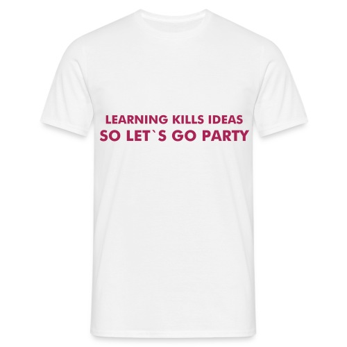 learning kills ideas so lets go party! - Koszulka męska