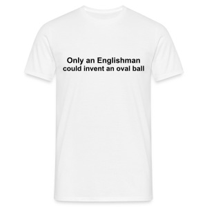 Only an Englishman could invent an oval ball - Men's T-Shirt