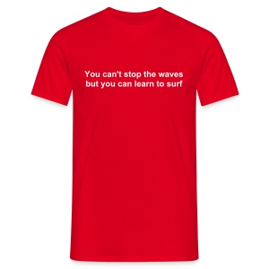 You can't stop the waves but you can learn to surf - Men's T-Shirt