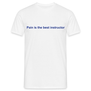Pain is the best instructor - Men's T-Shirt