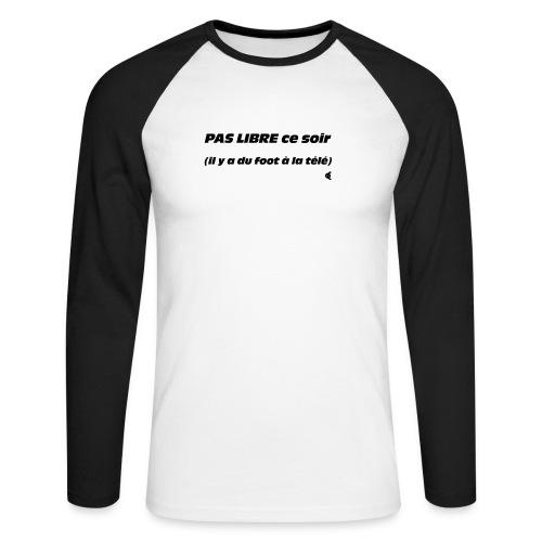 Pas libre ce soir (il y a du foot à la télé) - choix couleur tee shirt possible - T-shirt baseball manches longues Homme