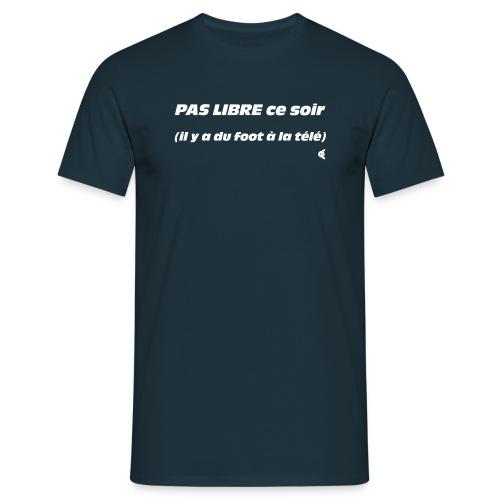 Pas libre ce soir (il y a du foot à la télé) - choix couleur tee shirt possible - T-shirt Homme