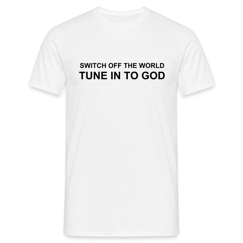 SWITCH OFF THE WORLD TUNE IN TO GOD - Men's T-Shirt