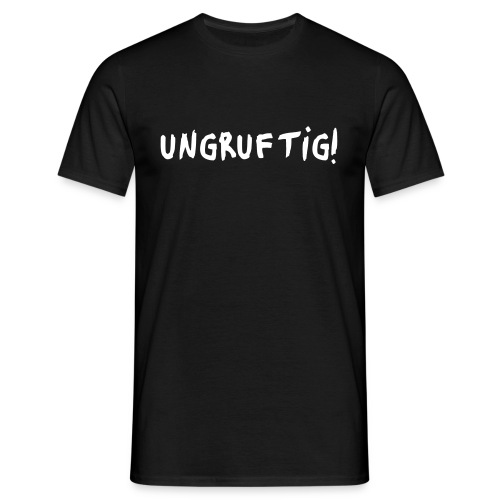 Ungruftig (white print) - Männer T-Shirt