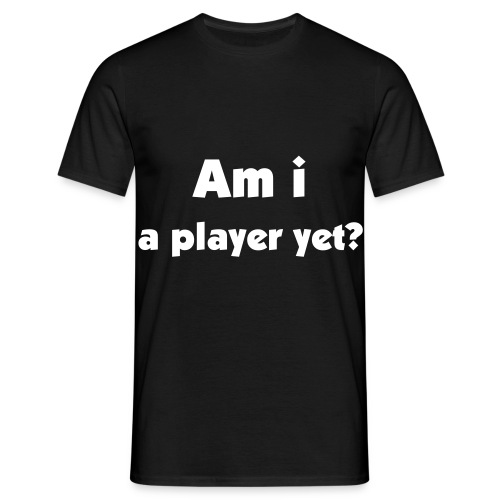 Am i a player yet? - Men's T-Shirt