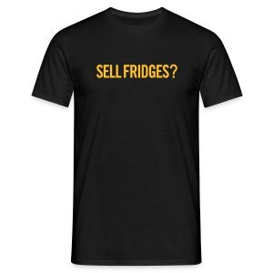 Sell Fridges? Black T-Shirt - Men's T-Shirt